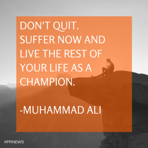 don't quit. suffer now and live the rest of your life as a champion. muhammad ali